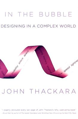 In the Bubble: Designing in a Complex World (MIT Press), Thackara, John