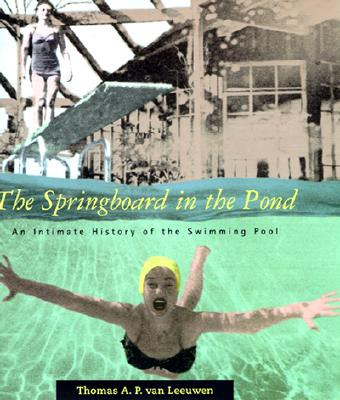 Image for The Springboard in the Pond: An Intimate History of the Swimming Pool (Graham Foundation / MIT Press Series in Contemporary Architectural Discourse)