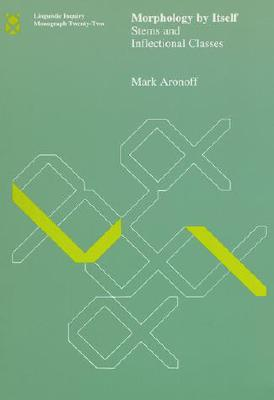 Morphology by Itself: Stems and Inflectional Classes (Linguistic Inquiry Monographs), Aronoff, Mark