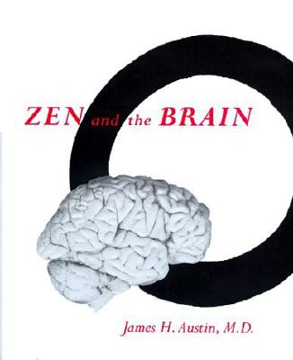 Zen and the Brain: Toward an Understanding of Meditation and Consciousness, Austin, James H.