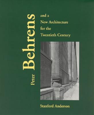 Peter Behrens and a New Architecture for the Twentieth Century, Anderson, Stanford