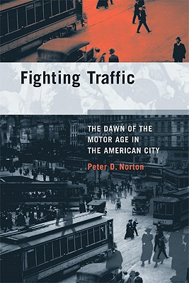 Fighting Traffic: The Dawn of the Motor Age in the American City (Inside Technology), Norton, Peter D.