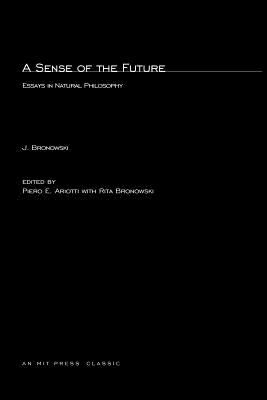 A Sense of the Future: Essays in Natural Philosophy, Bronowski, Jacob