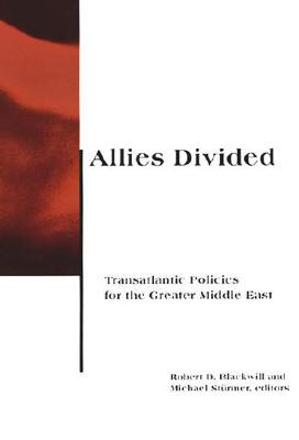 Image for Allies Divided: Transatlantic Policies for the Greater Middle East (BCSIA Studies in International Security)