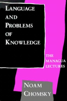 Language and Problems of Knowledge: The Managua Lectures (Current Studies in Linguistics), Chomsky, Noam