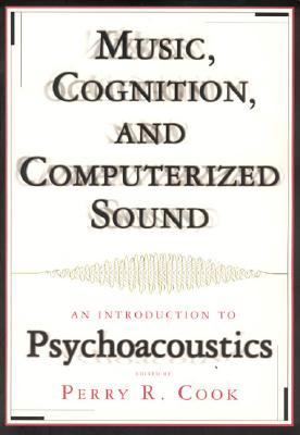 Music, Cognition, And Computerized Sound: An Introduction to Psychoacoustics, Cook, Perry