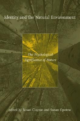 Identity and the Natural Environment: The Psychological Significance of Nature (MIT Press)