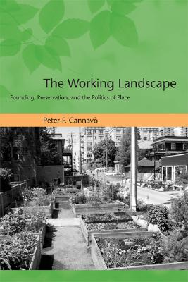 The Working Landscape: Founding, Preservation, and the Politics of Place (Urban and Industrial Environments), Peter F. Cannavo