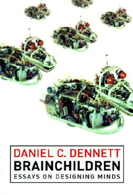 Brainchildren: Essays on Designing Minds (Representation and Mind), Daniel C. Dennett