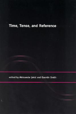 Image for Time, Tense, and Reference (A Bradford Book)
