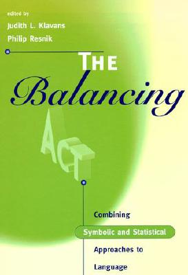 Image for The Balancing Act: Combining Symbolic and Statistical Approaches to Language (Language, Speech, and Communication)
