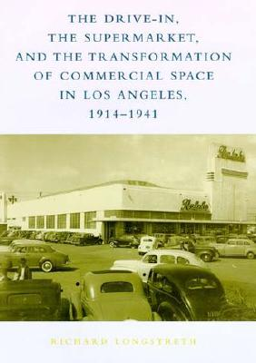Image for The Drive-In, the Supermarket, and the Transformation of Commercial Space in Los Angeles, 1914-1941