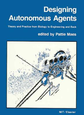 Image for Designing Autonomous Agents: Theory and Practice from Biology to Engineering and Back