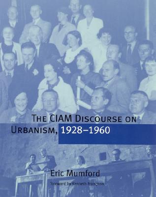 The CIAM Discourse on Urbanism, 1928-1960, Mumford, Eric