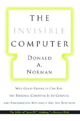 Image for The Invisible Computer: Why Good Products Can Fail, the Personal Computer Is So Complex, and Information Appliances Are the Solution