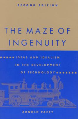 Image for The Maze of Ingenuity : Ideas and Idealism in the Development of Technology [Second Edition]