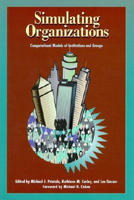 Image for Simulating Organizations: Computational Models of Institutions and Groups