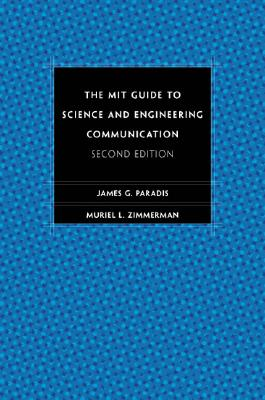 The MIT Guide to Science and Engineering Communication: Second Edition, James G. Paradis; Muriel L. Zimmerman
