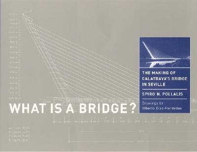 What Is a Bridge? The Making of Calatrava's Bridge in Seville, Pollalis, Spiro N.