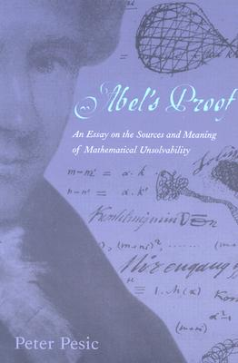 Image for Abel's Proof: An Essay on the Sources and Meaning of Mathematical Unsolvability (The MIT Press)