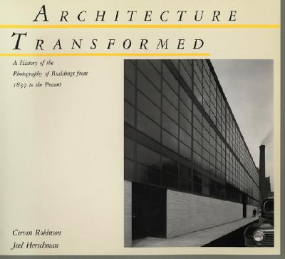 Image for Architecture Transformed: A History of the Photography of Buildings from 1839 to the Present
