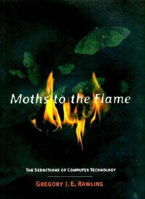 Moths to the Flame: The Seductions of Computer Technology, Gregory J. E. Rawlings