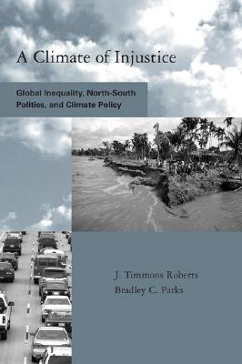 Image for A Climate of Injustice: Global Inequality, North-South Politics, and Climate Policy (Global Environmental Accord: Strategies for Sustainability and Institutional Innovation)