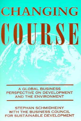Image for Changing Course: A Global Business Perspective on Development and the Environment