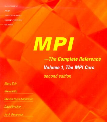MPI the Complete Reference: Volume 1 The MPI Core, Second Edition, Snir, Marc; Otto, Steve; Huss-Lederman, Steven; Walker, David; Dongarra, Jack