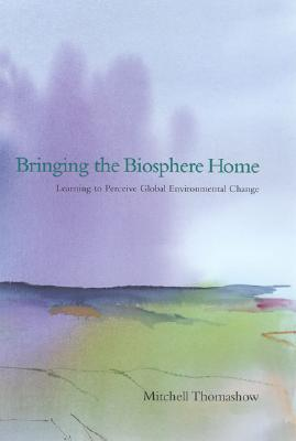 Image for Bringing the Biosphere Home: Learning to Perceive Global Environmental Change