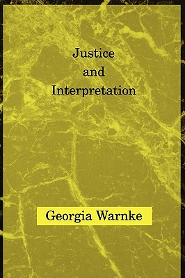 Justice and Interpretation (Studies in Contemporary German Social Thought), Warnke, Georgia