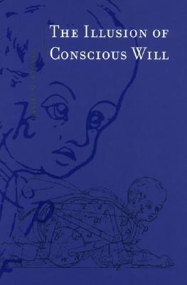 The Illusion Of Conscious Will (Bradford Books), Wegner, Daniel M.