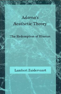 Image for Adorno's Aesthetic Theory: The Redemption of Illusion (Studies in Contemporary German Social Thought)