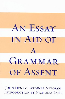 An Essay in Aid of a Grammar of Assent, JOHN HENRY NEWMAN