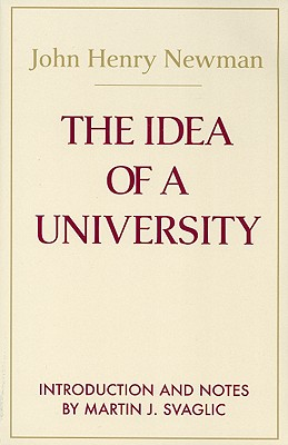The Idea of a University: Defined and Illustrated in Nine Discourses Delivered to the Catholics of Dublin in Occasional Lectures and Essays Addressed to ... the (Notre Dame Series in the Great Books), JOHN HENRY NEWMAN NEWMAN, MARTIN J. SVAGLIC