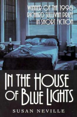 In the House of Blue Lights (Richard Sullivan Prize in Short Fiction), Susan Neville