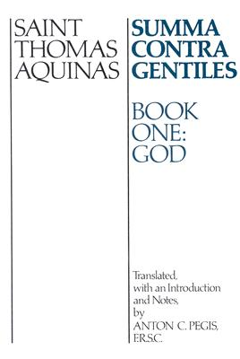 Summa Contra Gentiles Bk 1 : God, THOMAS AQUINAS, ANTON C. PEGIS