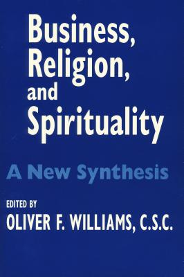 Image for Business Religion Spirituality: A New Synthesis (John W. Houck Notre Dame Series in Business Ethics)