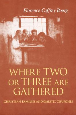 Image for Where Two Or Three Are Gathered: Christian Families as Domestic Churches