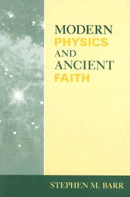 Modern Physics and Ancient Faith, STEPHEN M BARR