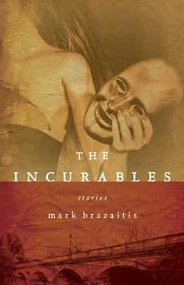 The Incurables (ND Sullivan Prize Short Fiction), Brazaitis, Mark