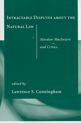 Image for Intractable Disputes about the Natural Law: Alasdair MacIntyre and Critics
