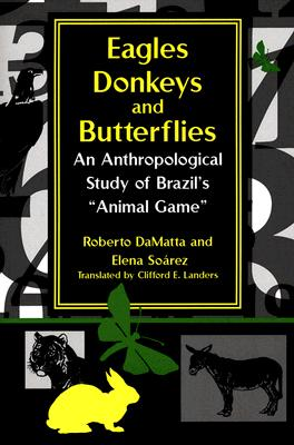 Image for Eagles, Donkeys, and Butterflies: An Anthropological Study of Brazil's Animal Game (Kellogg Institute Series on Democracy and Development)
