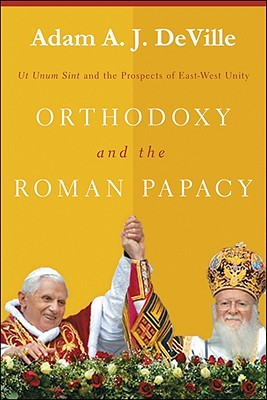 Image for Orthodoxy and the Roman Papacy: Ut Unum Sint and the Prospects of East-West Unity