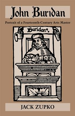 Image for John Buridan: Portrait of a Fourteenth-Century Arts Master (Publications in Medieval Studies)