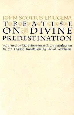 Treatise on Divine Predestination (Notre Dame Texts in Medieval Culture, Volume 5), Johannes Scotus Erigena