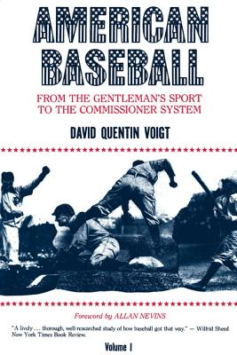American Baseball. Vol. 1: From Gentleman's Sport to the Commissioner System (American Baseball Series), David Voigt