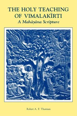 The Holy Teaching of Vimalakirti: A Mahayana Scripture, Vimalakirtinirdesa. English