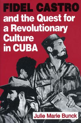 Image for Fidel Castro and the Quest for a Revolutionary Culture in Cuba