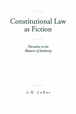 Image for Constitutional Law as Fiction: Narrative in the Rhetoric of Authority